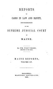 Reports of Cases Argued and Determined in the Supreme Judicial Court of the State of Maine: Volume 55