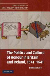 The Politics And Culture Of Honour In Britain And Ireland 1541 1641 Book PDF