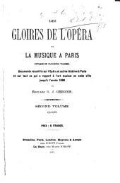 Des gloires de l'opéra et la musique à Paris ...: Documents recueillis sur l'Opéra et autres théatres à Paris et sur tout ce qui a rapport à l'art musical en cette ville jusqu'à l'année 1880, Volume2