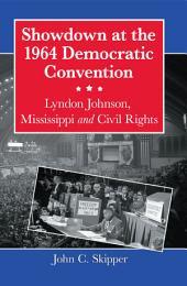 Showdown at the 1964 Democratic Convention: Lyndon Johnson, Mississippi and Civil Rights
