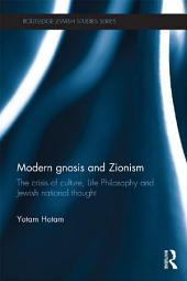 Modern Gnosis and Zionism: The Crisis of Culture, Life Philosophy and Jewish National Thought