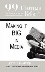 99 Things You Wish You Knew Before... Making it BIG in the Media