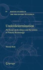 Underdetermination: An Essay on Evidence and the Limits of Natural Knowledge
