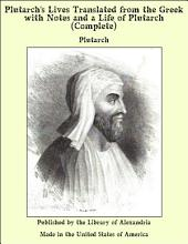 Plutarch's Lives Translated from the Greek with Notes and a Life of Plutarch (Complete)