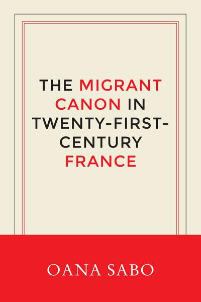 Download The Migrant Canon in Twenty First Century France Book