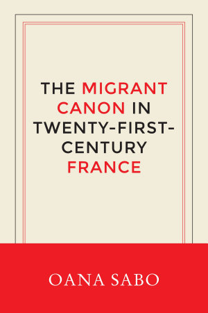 The Migrant Canon in Twenty First Century France PDF