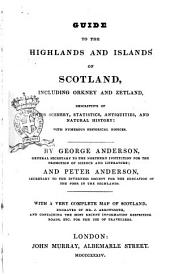 Guide to the Highlands and Islands of Scotland, Including Orkney and Zetland, Descriptive of Their Scenery, Statistics, Antiquities, and Natural History by George Anderson ... and Peter Anderson