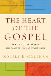 The Heart of the Gospel: The Theology behind the Master Plan of Evangelism