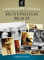 Legendary Locals of Huntington Beach