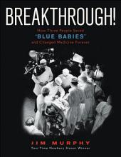 "Breakthrough!: How Three People Saved ""Blue Babies"" and Changed Medicine Forever"