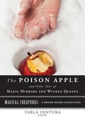 The Poison Apple: And Other Tales of Magic Mirrors and Wicked Queen: Magical Creatures, A Weiser Books Collection