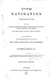 Moore's Navigation Improved: Being the Theory and Practice of Finding the Latitude, the Longitude, and the Variation of the Compass, by the Fixed Stars and Planets. To which is Prefixed, the Description and Use of the New Celestial Planisphere