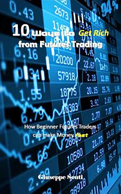 10 Ways to Get Rich from Futures Trading PDF