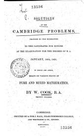 Solutions of the Cambridge Problems, Proposed by the Moderators to the Candidates for Honors at the Examination for the Degree of B.A., January, 1831. To which are Added, Essays on Various Points of Pure and Mixed Mathematics
