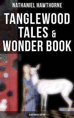 Tanglewood Tales   Wonder Book  Illustrated Edition  PDF