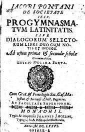 De societate Jesu progymnasmatum latinitatis. Sive dialogorum selectorum libri duo cum notis et indice. Grammatices. Editio decima sexta