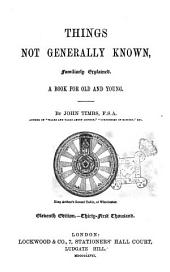 Things Not Generally Known Familiarly Explained, a Book for Old and Young by John Timbs