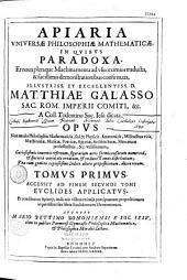 Apiaria universae philosophiae mathematicae, in qubus paradoxa, et nova pleraque machinamenta ad usus eximios, traducta, & facillimis demonstrationibus confirmata ... Accessit... secundi tomi Euclides applicatus, et conditus et Apiarijs, indicatis usibus eximijs praecipuarum propositionum in prioribus sex libris Euclideorum Elementarum