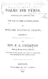 Psalms and Hymns, selected and composed for the use of the congregation at Holland Episcopal Chapel, Brixton. By Rev. F. G. Crossman. (Fourth edition.).