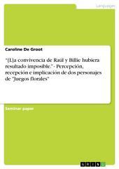 """""""[L]a convivencia de Raúl y Billie hubiera resultado imposible."""" - Percepción, recepción e implicación de dos personajes de """"Juegos florales"""""""