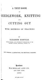 A Text-book of Needlework, Knitting and Cutting Out: With Methods of Teaching