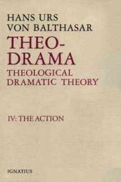 Theo-Drama: Theological Dramatic Theory, Vol. 4: The Action