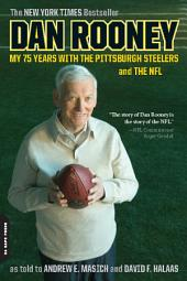 Dan Rooney: My 75 Years with the Pittsburgh Steelers and the NFL