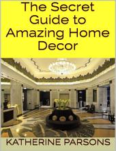 The Secret Guide to Amazing Home Decor
