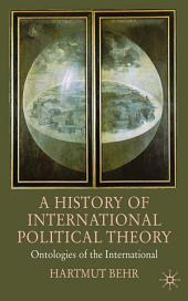 A History of International Political Theory: Ontologies of the International
