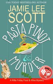 Pasta Pinot & Murder: A Willa Friday Food & Wine Mystery