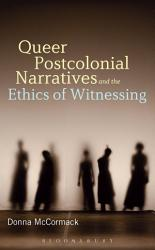 Queer Postcolonial Narratives And The Ethics Of Witnessing Book PDF