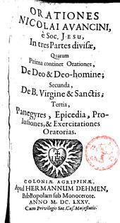 Orationes Nicolai Avancini in tres partes divisae: quarum prima continet orationes, De Deo, et Deo-homine; secunda, De B. Virgine, et Sanctis; tertia, Panegyres, Epicedia, Prolusiones, et Exercitationes Oratorias, Volumes 1-2