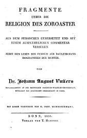 Fragmente ueber die religion des Zoroaster: aus dem persischen uebers. und mit einem ausfuehrlichen commentar versehen, nebst dem leben des Ferdusi aus Dauletscha'hs biographieen der dichter