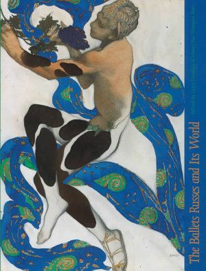 The Ballets Russes and Its World