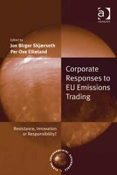 Corporate Responses to EU Emissions Trading: Resistance, Innovation or Responsibility?
