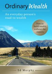 Ordinary Wealth: An everyday person's road to wealth