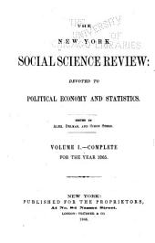 The New York Social Science Review: A Quarterly Journal of Sociology, Political Economy, and Statistics ..., Volume 1