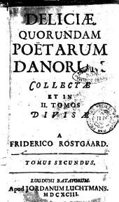 Deliciae quorundam poëtarum Danorum collectae et in 2. tomos divisae a Friderico Rostgaard: Volume 2