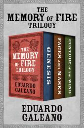 The Memory of Fire Trilogy: Genesis, Faces and Masks, and Century of the Wind
