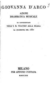 Giovanna d'Arco azione musicale da rappresentarsi nell'I.R. teatro alla Scala la Quaresima del 1830 [Gaetano Barbieri]