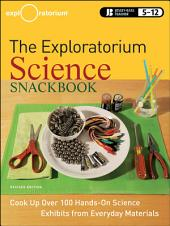The Exploratorium Science Snackbook: Cook Up Over 100 Hands-On Science Exhibits from Everyday Materials, Edition 2