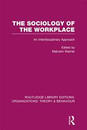 The Sociology of the Workplace (RLE: Organizations)