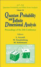 Quantum Probability And Infinite Dimensional Analysis   Proceedings Of The 26th Conference PDF
