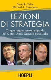 Lezioni di strategia: Cinque regole senza tempo da Bill Gates, Andy Grove e Steve Jobs