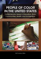 People of Color in the United States  Contemporary Issues in Education  Work  Communities  Health  and Immigration  4 volumes  PDF