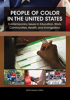 People of Color in the United States  Contemporary Issues in Education  Work  Communities  Health  and Immigration  4 volumes