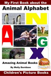 My First Book about the Animal Alphabet - Amazing Animal Books - Children's Picture Books