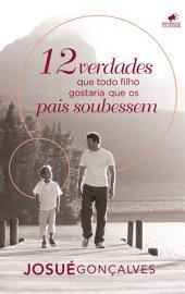 12 Verdades que Todo Filho gostaria que os Pais Soubessem
