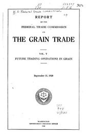 Report of the Federal Trade Commission on the Grain Trade: Volume 5