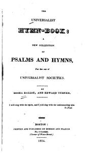 The Universalist Hymn-book: A New Collection of Psalms and Hymns, for the Use of Universalist Societies